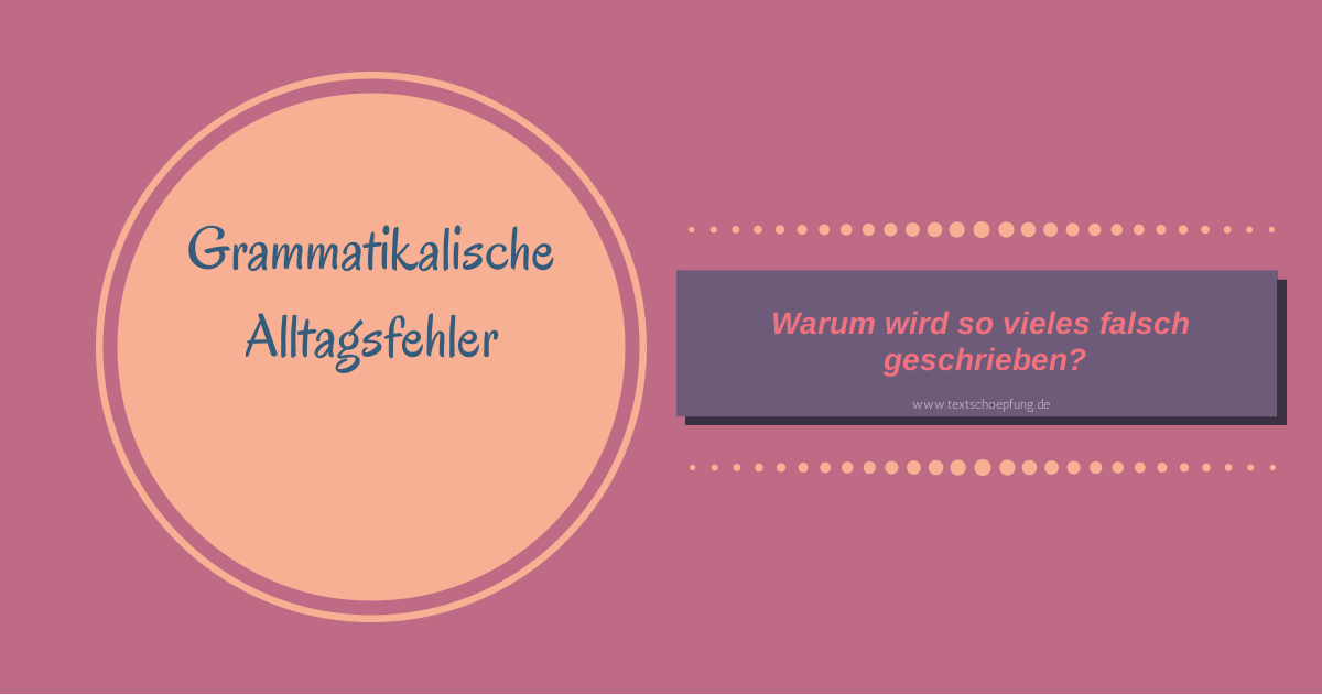 Neue Artikelserie: grammatikalische Alltagsfehler