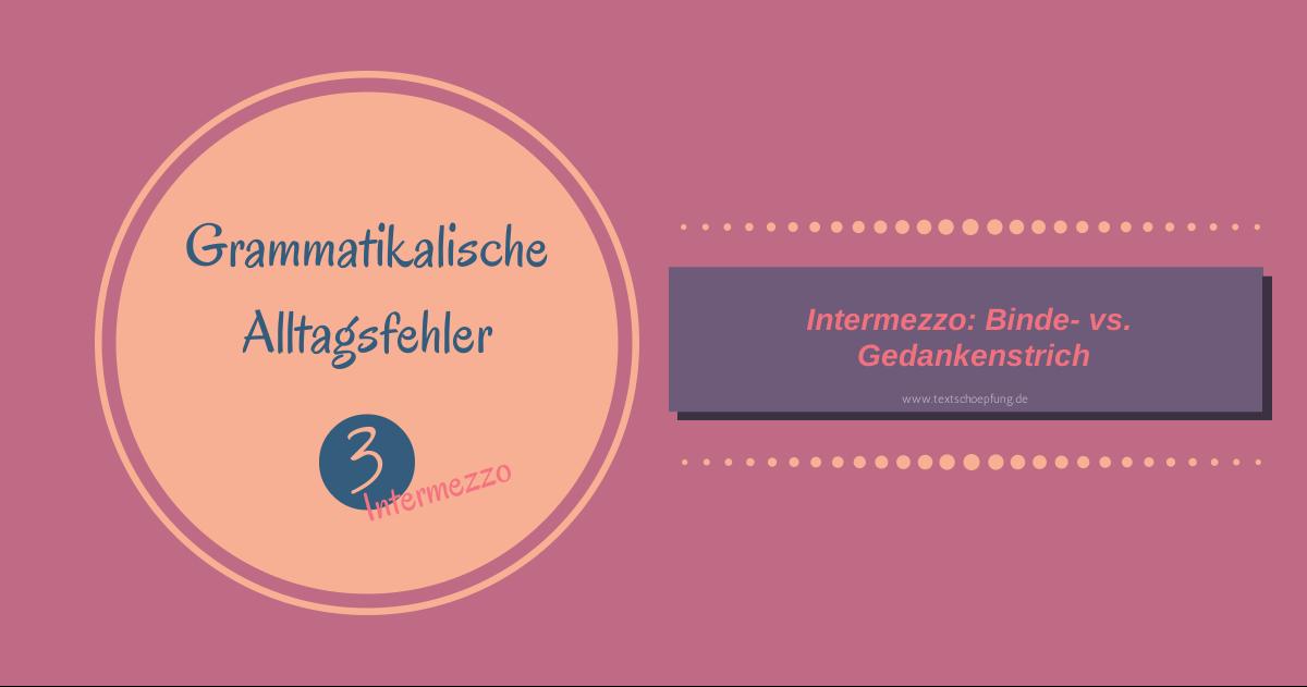 Grammatikalische Alltagsfehler 3.1: Gegenüberstellung Binde- vs. Gedankenstrich