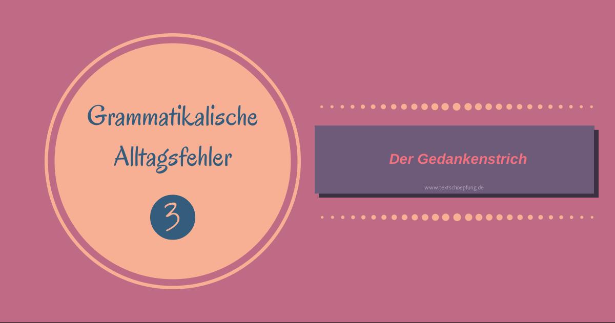 Grammatikalische Alltagsfehler 3: Der Gedankenstrich und seine richtige Verwendung.