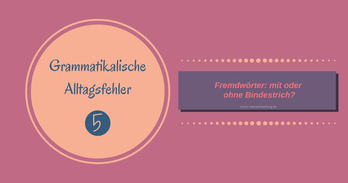 Grammatikalische Alltagsfehler: Fremdwörter – mit oder ohne Bindestrich?